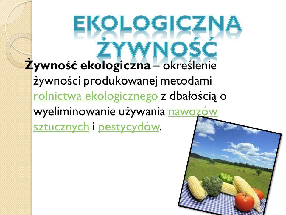 Żywność ekologiczna – określenie żywności produkowanej metodami rolnictwa ekologicznego z dbałością o wyeliminowanie używania nawozów sztucznych i pestycydów.