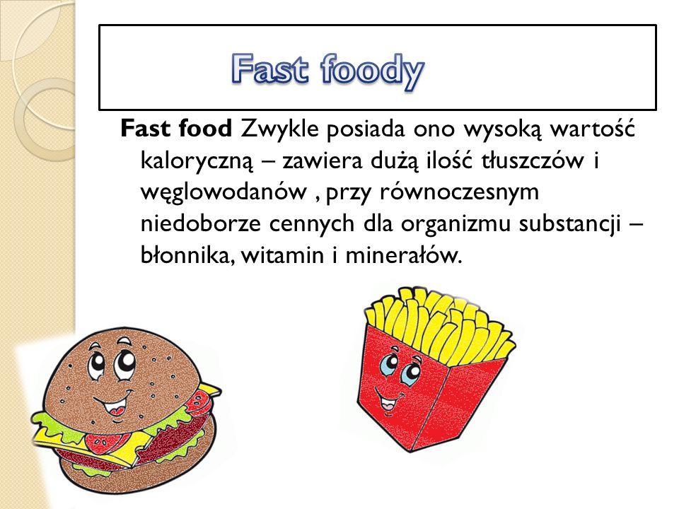 Fast food Zwykle posiada ono wysoką wartość kaloryczną – zawiera dużą ilość tłuszczów i węglowodanów, przy równoczesnym niedoborze cennych dla organizmu substancji – błonnika, witamin i minerałów.