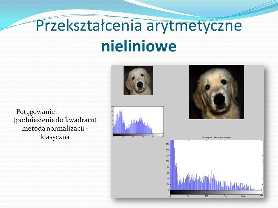 Przekształcenia arytmetyczne nieliniowe -Potęgowanie: (podniesienie do kwadratu) metoda normalizacji - klasyczna
