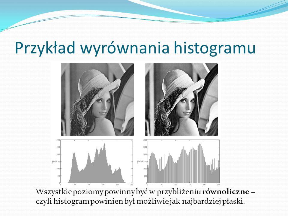 Przykład wyrównania histogramu Wszystkie poziomy powinny być w przybliżeniu równoliczne − czyli histogram powinien był możliwie jak najbardziej płaski.