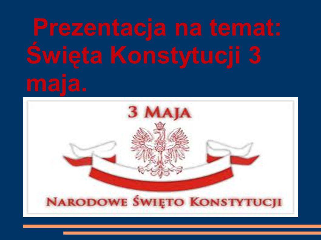 Prezentacja na temat: Święta Konstytucji 3 maja.