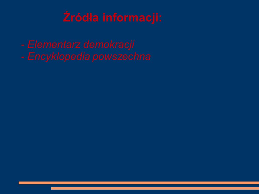 Źródła informacji: - Elementarz demokracji - Encyklopedia powszechna