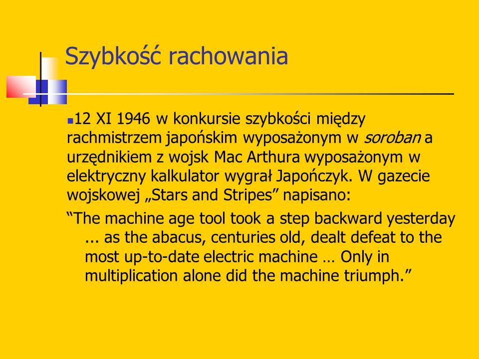 Szybkość rachowania 12 XI 1946 w konkursie szybkości między rachmistrzem japońskim wyposażonym w soroban a urzędnikiem z wojsk Mac Arthura wyposażonym w elektryczny kalkulator wygrał Japończyk.