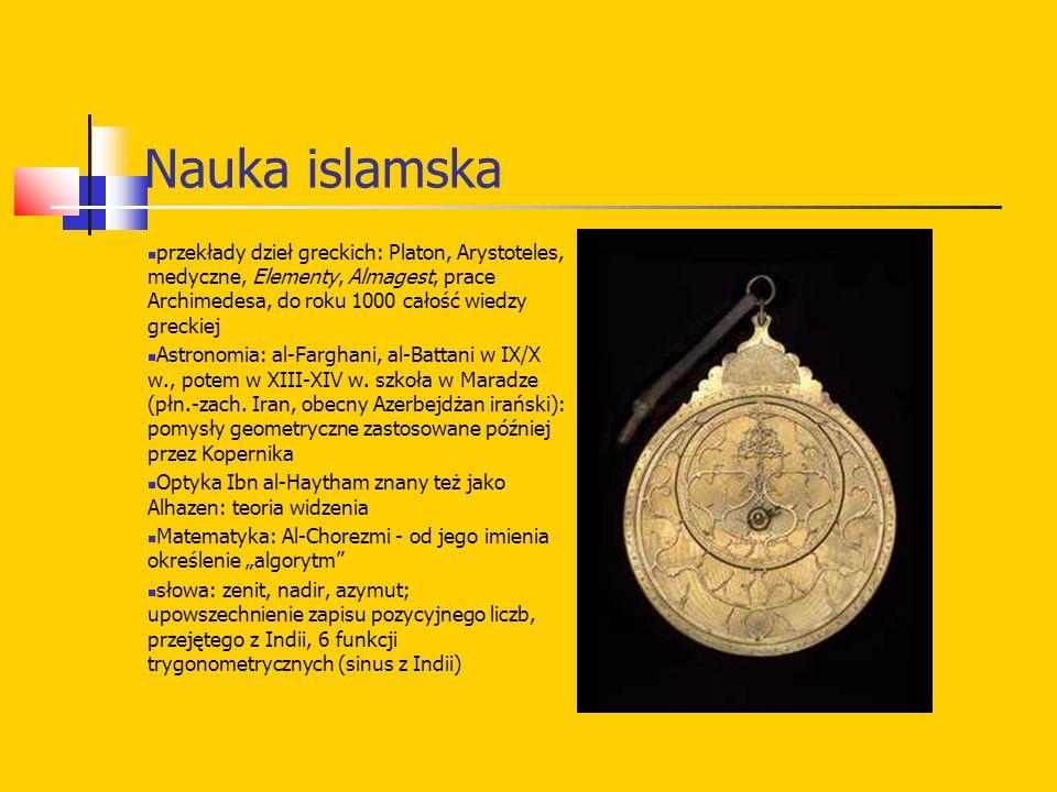 Nauka islamska przekłady dzieł greckich: Platon, Arystoteles, medyczne, Elementy, Almagest, prace Archimedesa, do roku 1000 całość wiedzy greckiej Astronomia: al-Farghani, al-Battani w IX/X w., potem w XIII-XIV w.