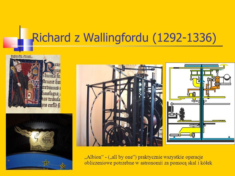 """Richard z Wallingfordu (1292-1336) """"Albion - (""""all by one ) praktycznie wszystkie operacje obliczeniowe potrzebne w astronomii za pomocą skal i kółek"""
