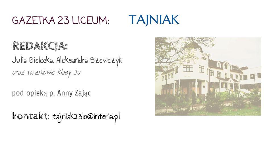 GAZETKA 23 LICEUM: TAJNIAK REDAKCJA: Julia Bielecka, Aleksandra Szewczyk oraz uczniowie klasy 1a pod opiek ą p.