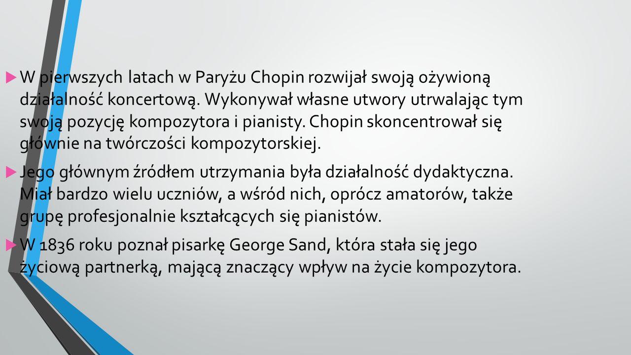  W pierwszych latach w Paryżu Chopin rozwijał swoją ożywioną działalność koncertową.
