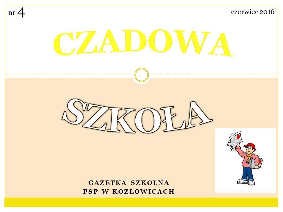 GAZETKA SZKOLNA PSP W KOZŁOWICACH czerwiec 2016 nr 4