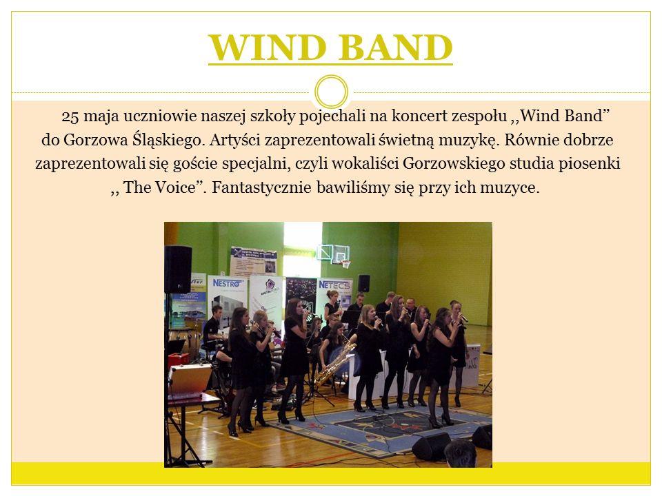 WIND BAND 25 maja uczniowie naszej szkoły pojechali na koncert zespołu,,Wind Band'' do Gorzowa Śląskiego. Artyści zaprezentowali świetną muzykę. Równi