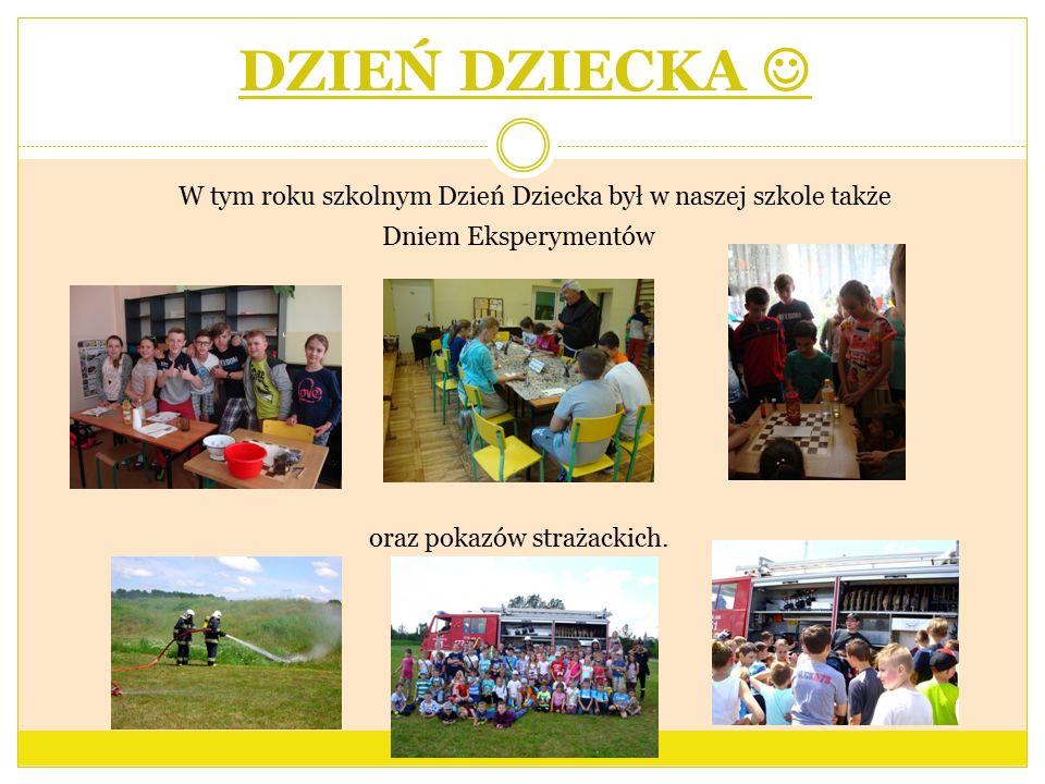 DZIEŃ DZIECKA W tym roku szkolnym Dzień Dziecka był w naszej szkole także Dniem Eksperymentów oraz pokazów strażackich.