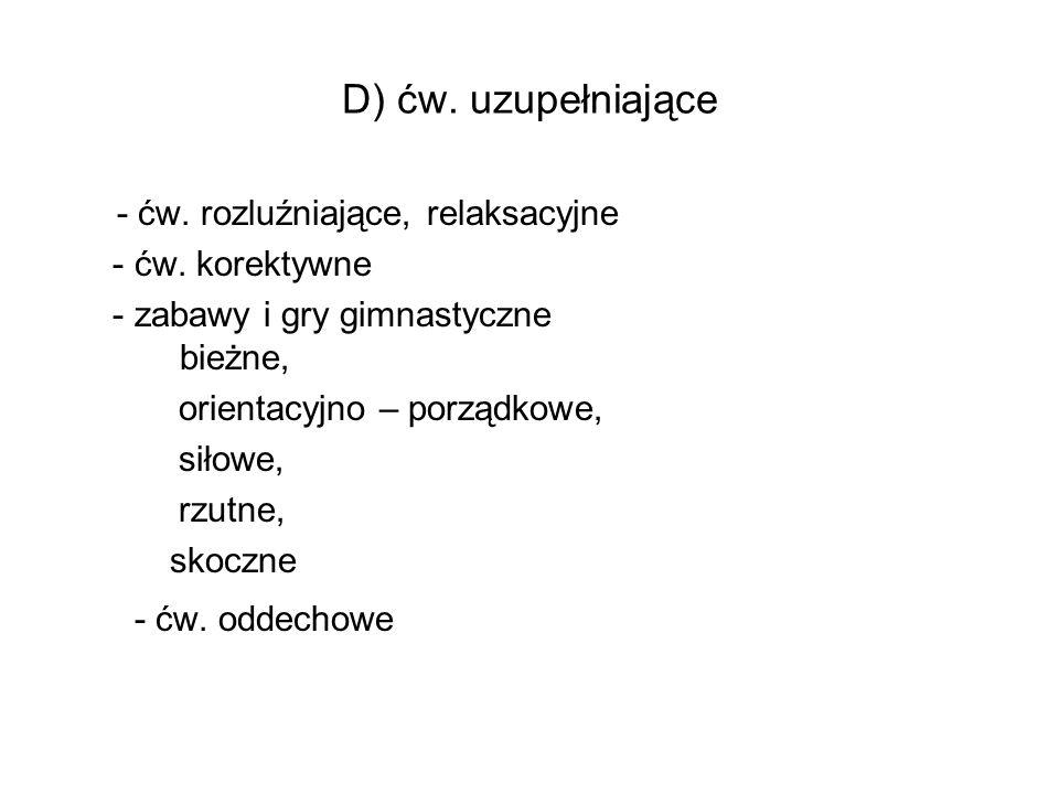 D) ćw. uzupełniające - ćw. rozluźniające, relaksacyjne - ćw. korektywne - zabawy i gry gimnastyczne bieżne, orientacyjno – porządkowe, siłowe, rzutne,
