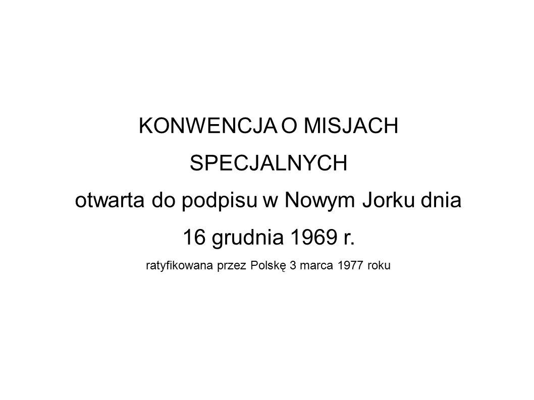 KONWENCJA O MISJACH SPECJALNYCH otwarta do podpisu w Nowym Jorku dnia 16 grudnia 1969 r. ratyfikowana przez Polskę 3 marca 1977 roku