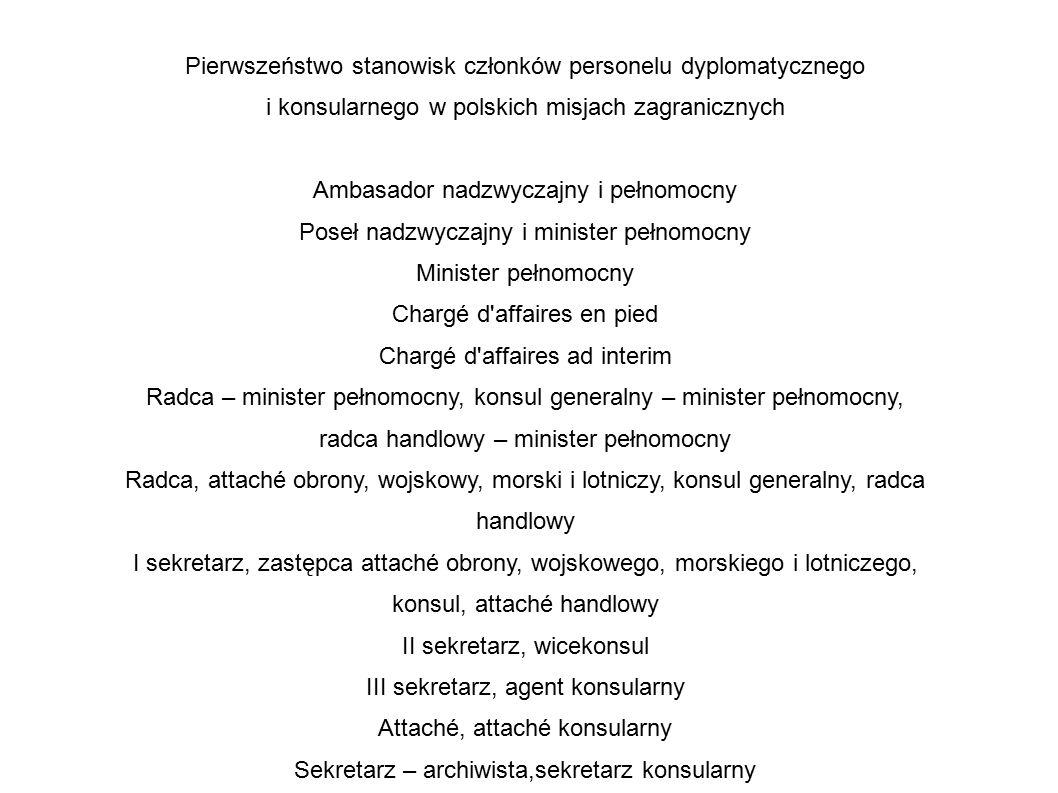 Pierwszeństwo stanowisk członków personelu dyplomatycznego i konsularnego w polskich misjach zagranicznych Ambasador nadzwyczajny i pełnomocny Poseł n