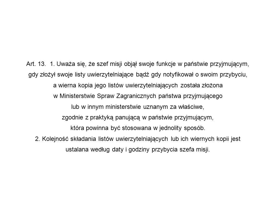 Art. 13. 1. Uważa się, że szef misji objął swoje funkcje w państwie przyjmującym, gdy złożył swoje listy uwierzytelniające bądź gdy notyfikował o swoi