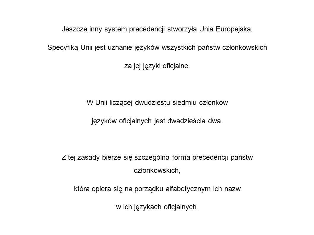 Jeszcze inny system precedencji stworzyła Unia Europejska. Specyfiką Unii jest uznanie języków wszystkich państw członkowskich za jej języki oficjalne