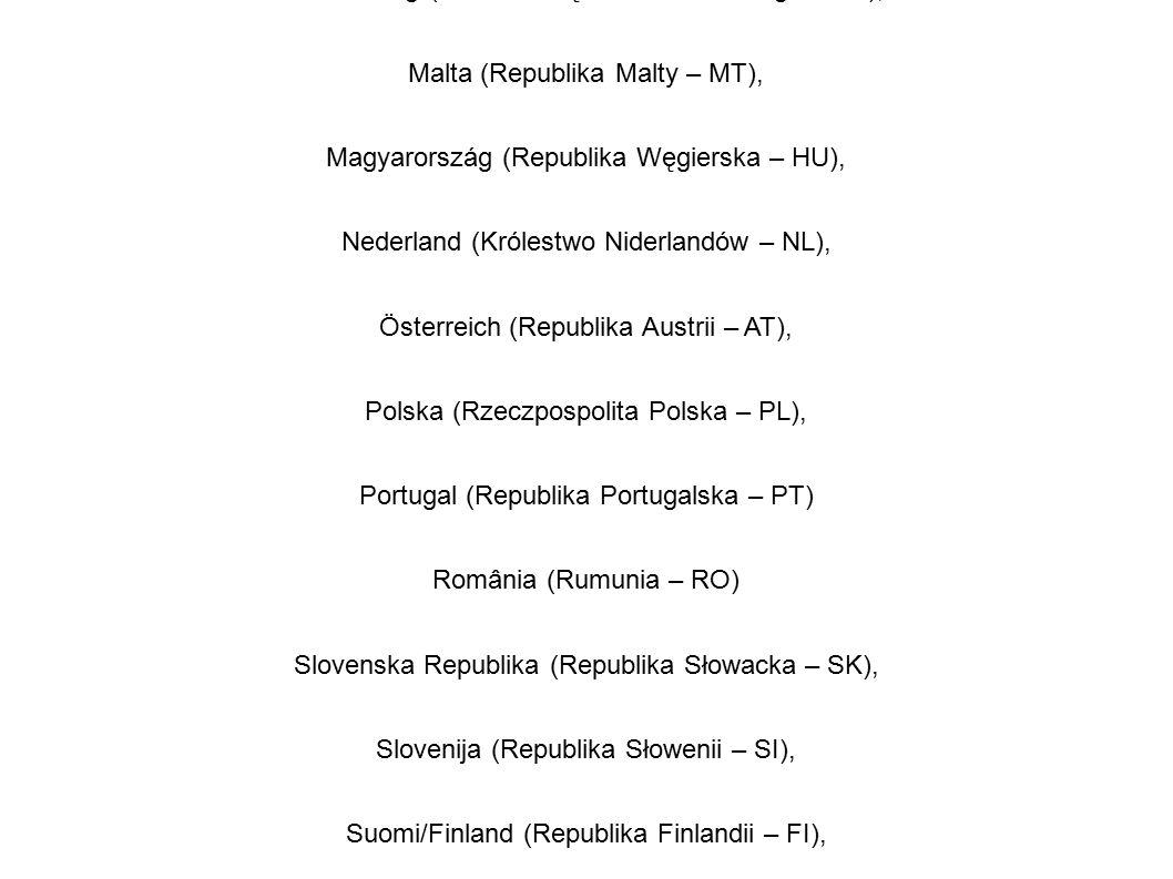 Lietuva (Republika Litewska – LT), Luxemburg (Wielkie Księstwo Luksemburga – LU), Malta (Republika Malty – MT), Magyarország (Republika Węgierska – HU), Nederland (Królestwo Niderlandów – NL), Österreich (Republika Austrii – AT), Polska (Rzeczpospolita Polska – PL), Portugal (Republika Portugalska – PT) România (Rumunia – RO) Slovenska Republika (Republika Słowacka – SK), Slovenija (Republika Słowenii – SI), Suomi/Finland (Republika Finlandii – FI), Sverige (Królestwo Szwecji – SE), United Kingdom (Zjednoczone Królestwo Wielkiej Brytanii i Irlandii Północnej – UK)