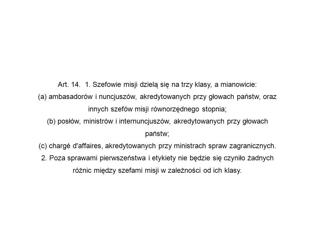 Art. 14. 1. Szefowie misji dzielą się na trzy klasy, a mianowicie: (a) ambasadorów i nuncjuszów, akredytowanych przy głowach państw, oraz innych szefó