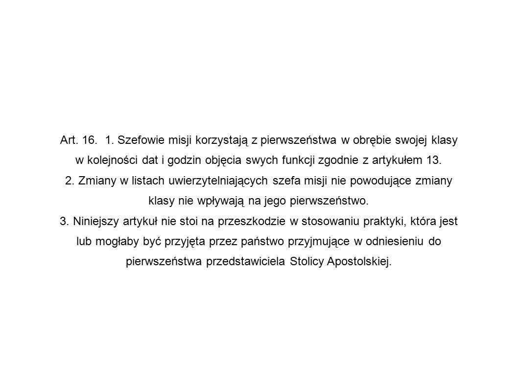 Art. 16. 1. Szefowie misji korzystają z pierwszeństwa w obrębie swojej klasy w kolejności dat i godzin objęcia swych funkcji zgodnie z artykułem 13. 2