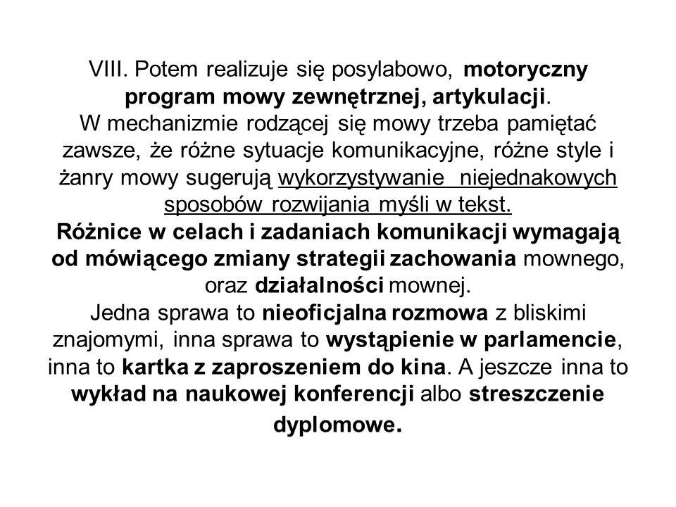 VIII. Potem realizuje się posylabowo, motoryczny program mowy zewnętrznej, artykulacji. W mechanizmie rodzącej się mowy trzeba pamiętać zawsze, że róż