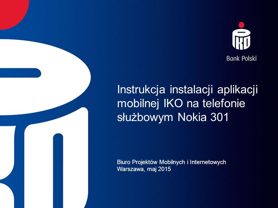 Instrukcja instalacji aplikacji mobilnej IKO na telefonie służbowym Nokia 301 Biuro Projektów Mobilnych i Internetowych Warszawa, maj 2015