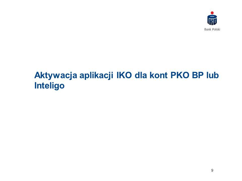 9 Aktywacja aplikacji IKO dla kont PKO BP lub Inteligo
