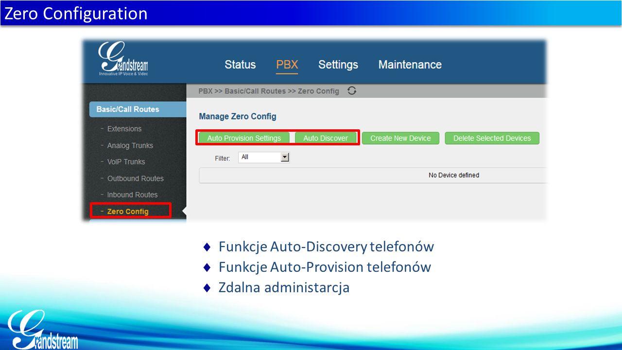  Funkcje Auto-Discovery telefonów  Funkcje Auto-Provision telefonów  Zdalna administarcja Zero Configuration