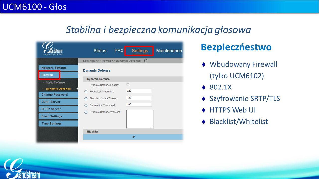  Wbudowany Firewall (tylko UCM6102)  802.1X  Szyfrowanie SRTP/TLS  HTTPS Web UI  Blacklist/Whitelist UCM6100 - Głos Stabilna i bezpieczna komunikacja głosowa Bezpieczńestwo