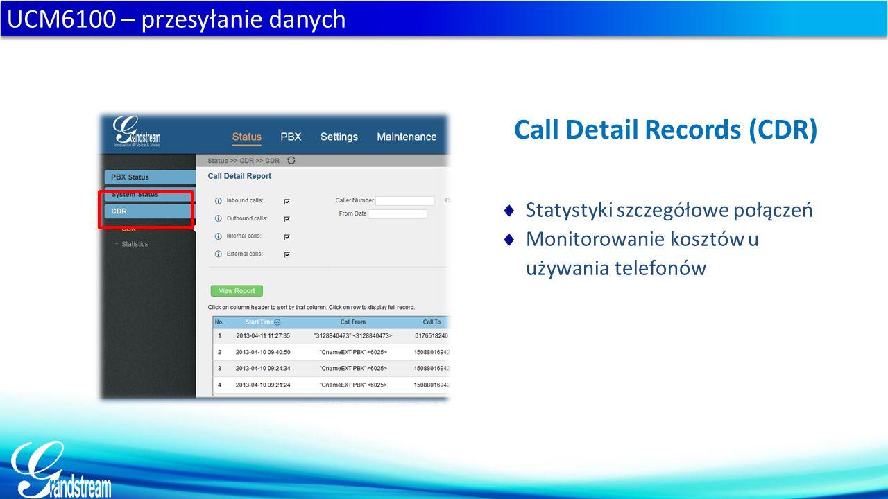 UCM6100 – przesyłanie danych Call Detail Records (CDR)  Statystyki szczegółowe połączeń  Monitorowanie kosztów u używania telefonów