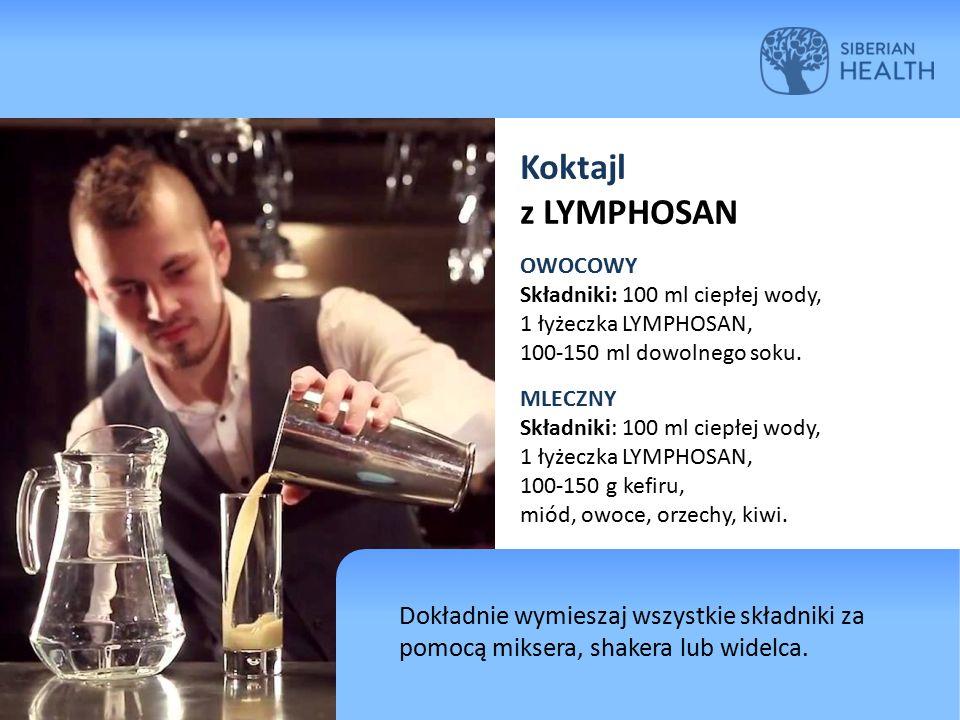 Koktajl z LYMPHOSAN OWOCOWY Składniki: 100 ml ciepłej wody, 1 łyżeczka LYMPHOSAN, 100-150 ml dowolnego soku. MLECZNY Składniki: 100 ml ciepłej wody, 1