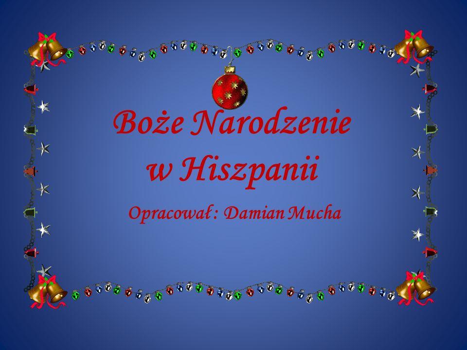 Boże Narodzenie w Hiszpanii Opracował : Damian Mucha