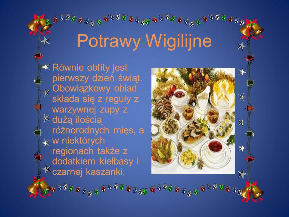 Potrawy Wigilijne Równie obfity jest pierwszy dzień świąt. Obowiązkowy obiad składa się z reguły z warzywnej zupy z dużą ilością różnorodnych mięs, a
