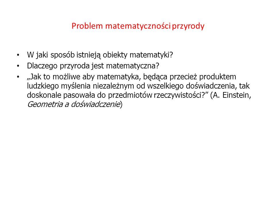 Problem matematyczności przyrody W jaki sposób istnieją obiekty matematyki.