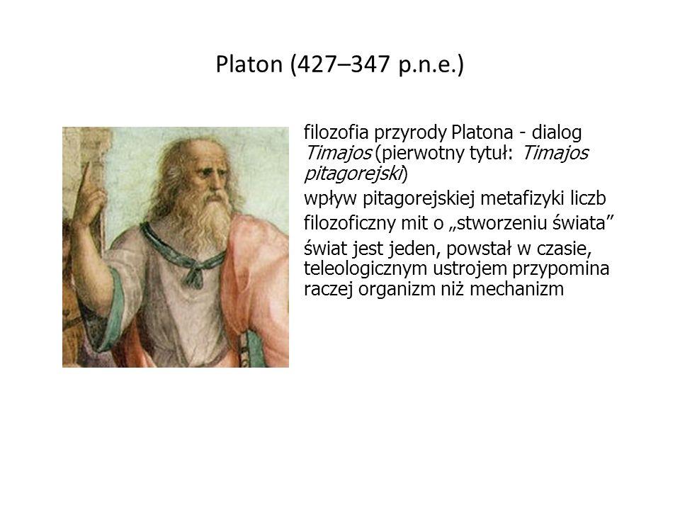 """Platon (427–347 p.n.e.) filozofia przyrody Platona - dialog Timajos (pierwotny tytuł: Timajos pitagorejski) wpływ pitagorejskiej metafizyki liczb filozoficzny mit o """"stworzeniu świata świat jest jeden, powstał w czasie, teleologicznym ustrojem przypomina raczej organizm niż mechanizm"""