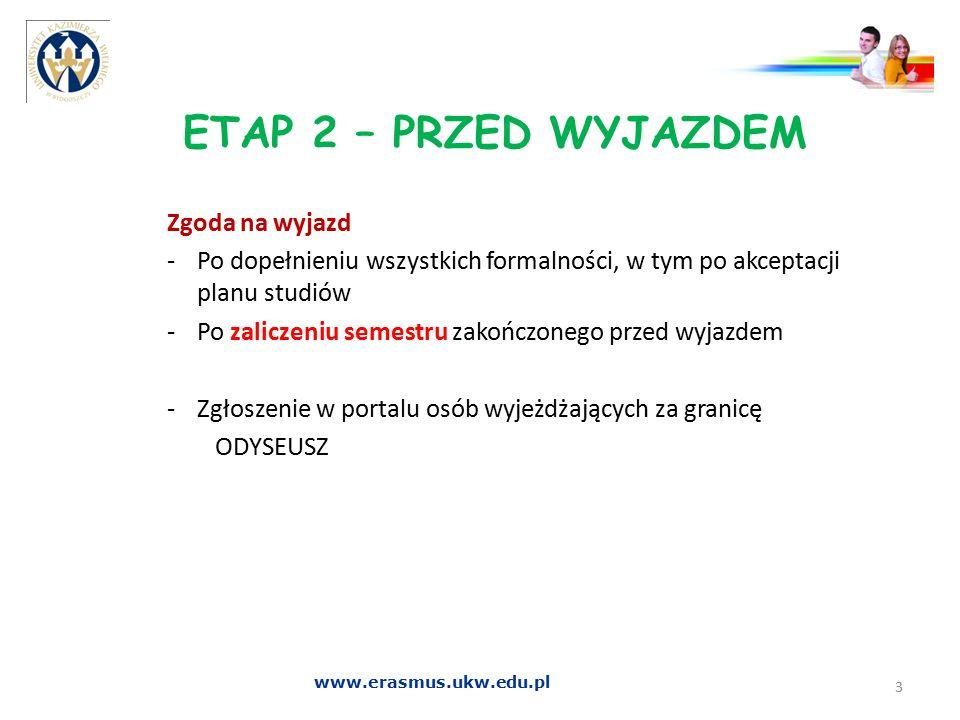 ETAP 2 – PRZED WYJAZDEM Zgoda na wyjazd -Po dopełnieniu wszystkich formalności, w tym po akceptacji planu studiów -Po zaliczeniu semestru zakończonego