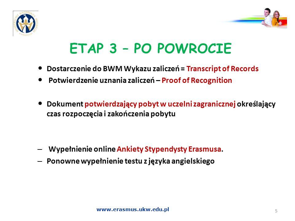 ETAP 3 – PO POWROCIE Dostarczenie do BWM Wykazu zaliczeń = Transcript of Records Potwierdzenie uznania zaliczeń – Proof of Recognition Dokument potwie