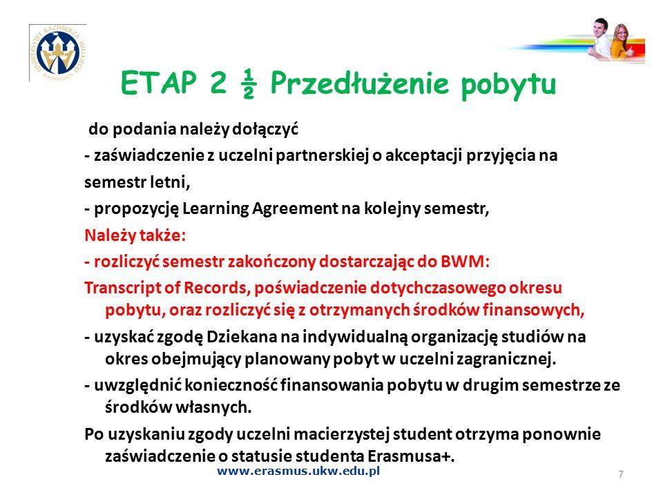 ETAP 2 ½ Przedłużenie pobytu do podania należy dołączyć - zaświadczenie z uczelni partnerskiej o akceptacji przyjęcia na semestr letni, - propozycję L