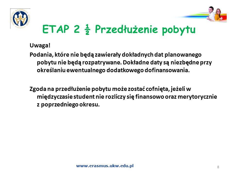 ETAP 2 ½ Przedłużenie pobytu Uwaga! Podania, które nie będą zawierały dokładnych dat planowanego pobytu nie będą rozpatrywane. Dokładne daty są niezbę