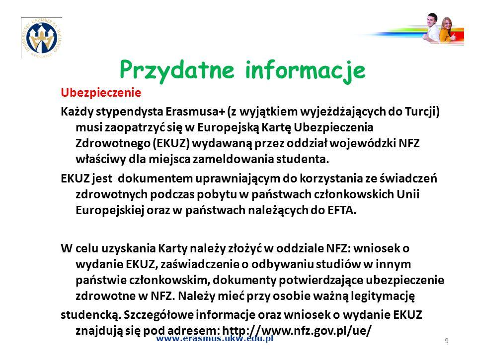 Przydatne informacje Ubezpieczenie Każdy stypendysta Erasmusa+ (z wyjątkiem wyjeżdżających do Turcji) musi zaopatrzyć się w Europejską Kartę Ubezpiecz