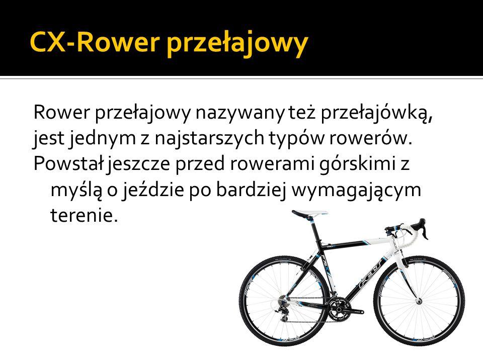CX-Rower przełajowy Rower przełajowy nazywany też przełajówką, jest jednym z najstarszych typów rowerów. Powstał jeszcze przed rowerami górskimi z myś