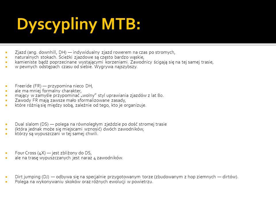 Dyscypliny MTB:  Zjazd (ang. downhill, DH) — indywidualny zjazd rowerem na czas po stromych,  naturalnych stokach. Ścieżki zjazdowe są często bardzo