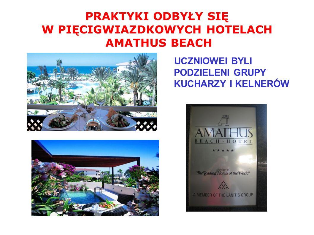 PRAKTYKI ODBYŁY SIĘ W PIĘCIGWIAZDKOWYCH HOTELACH AMATHUS BEACH UCZNIOWEI BYLI PODZIELENI GRUPY KUCHARZY I KELNERÓW