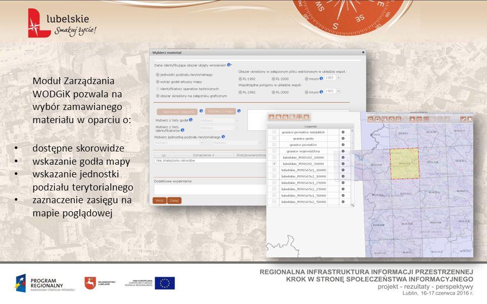 Moduł Zarządzania WODGiK pozwala na wybór zamawianego materiału w oparciu o: dostępne skorowidze wskazanie godła mapy wskazanie jednostki podziału terytorialnego zaznaczenie zasięgu na mapie poglądowej