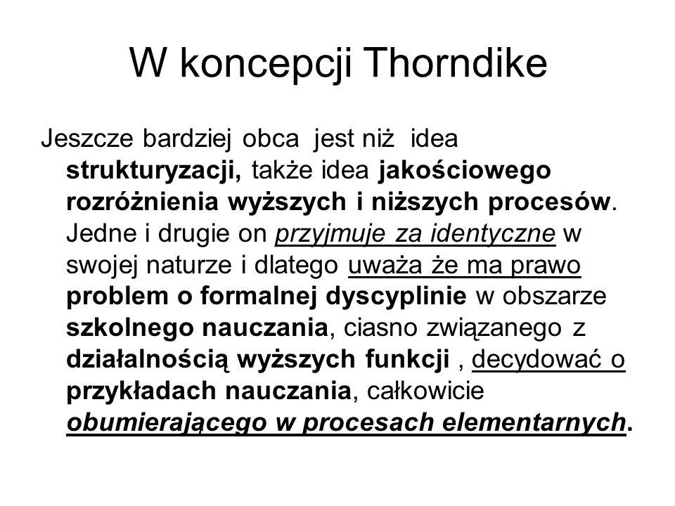 W koncepcji Thorndike Jeszcze bardziej obca jest niż idea strukturyzacji, także idea jakościowego rozróżnienia wyższych i niższych procesów.