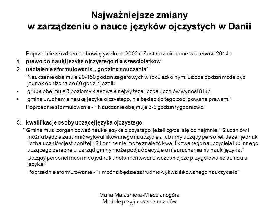 Maria Małaśnicka-Miedzianogóra Modele przyjmowania uczniów Najważniejsze zmiany w zarządzeniu o nauce języków ojczystych w Danii Poprzednie zarzdzenie obowiązywało od 2002 r.