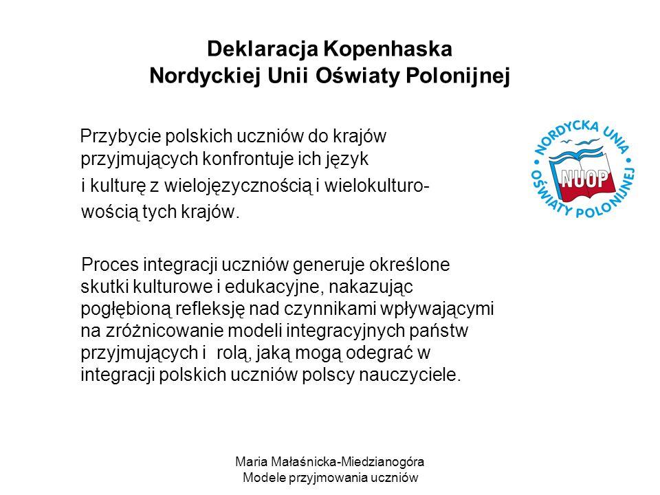 Maria Małaśnicka-Miedzianogóra Modele przyjmowania uczniów Deklaracja Kopenhaska Nordyckiej Unii Oświaty Polonijnej Przybycie polskich uczniów do krajów przyjmujących konfrontuje ich język i kulturę z wielojęzycznością i wielokulturo- wością tych krajów.