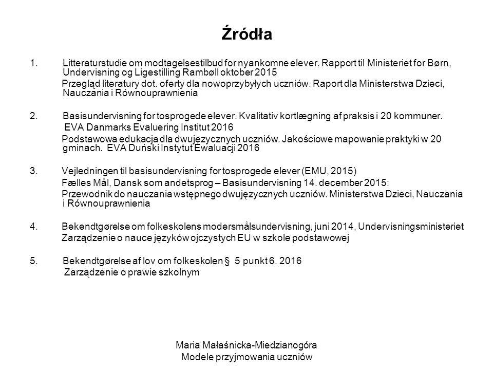 Maria Małaśnicka-Miedzianogóra Modele przyjmowania uczniów Źródła 1.Litteraturstudie om modtagelsestilbud for nyankomne elever.