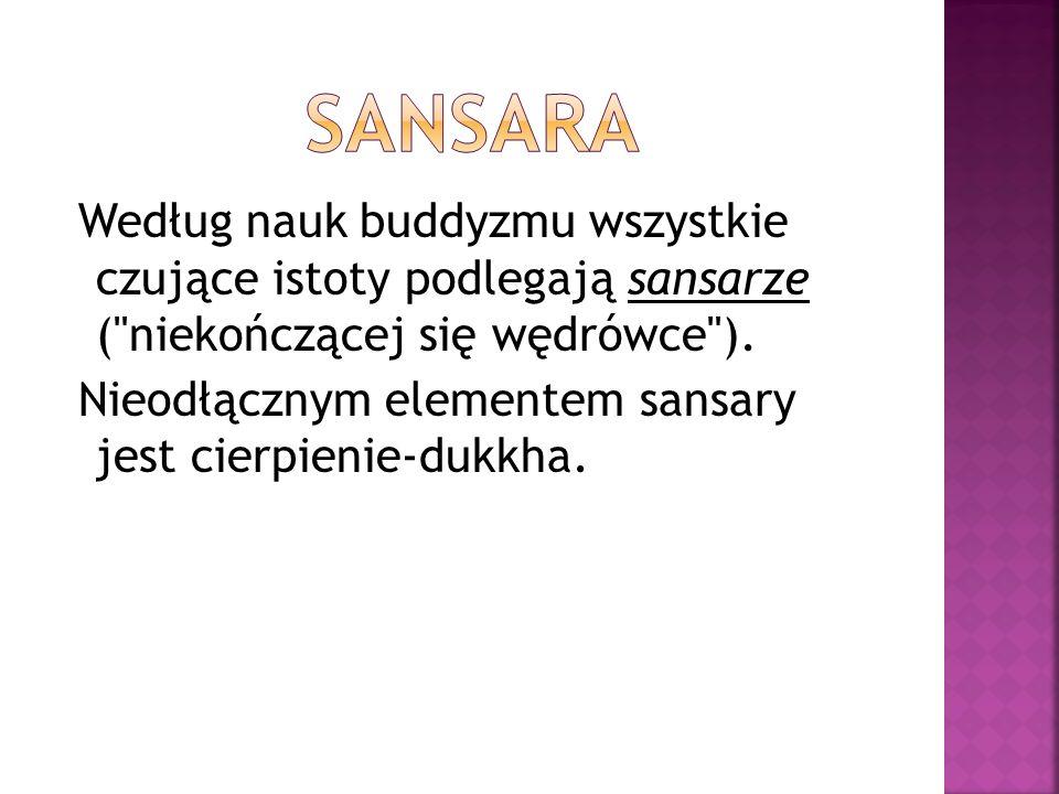 Według nauk buddyzmu wszystkie czujące istoty podlegają sansarze ( niekończącej się wędrówce ).