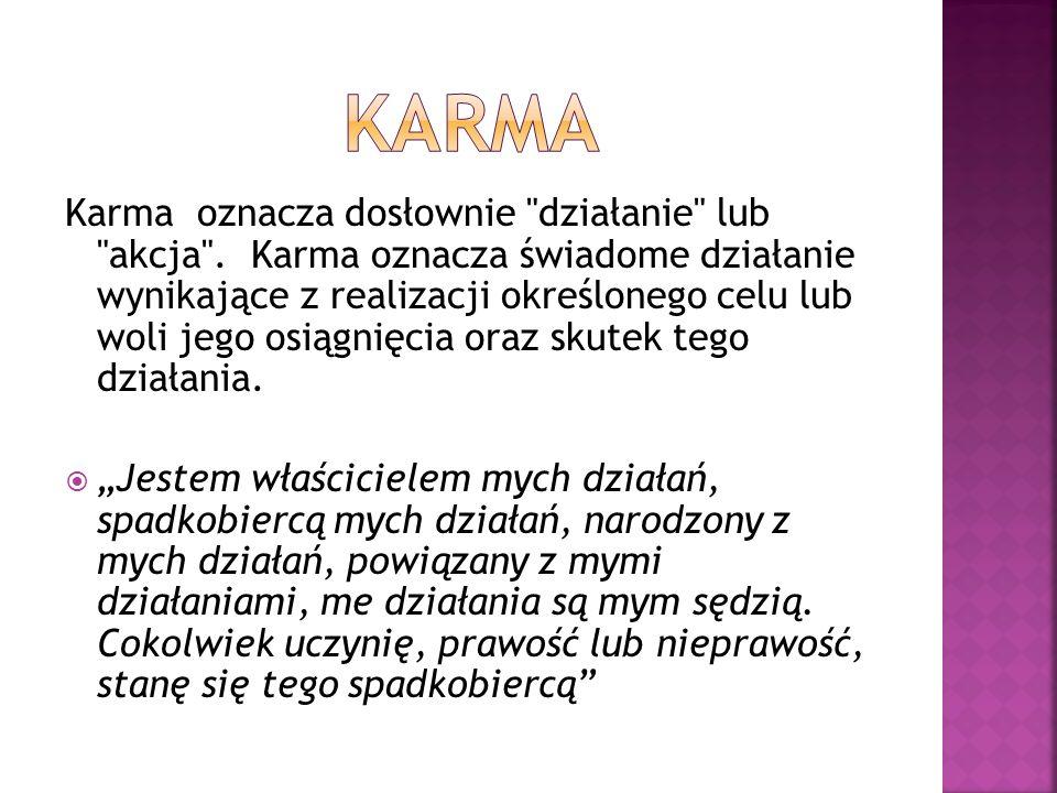 Karma oznacza dosłownie działanie lub akcja .