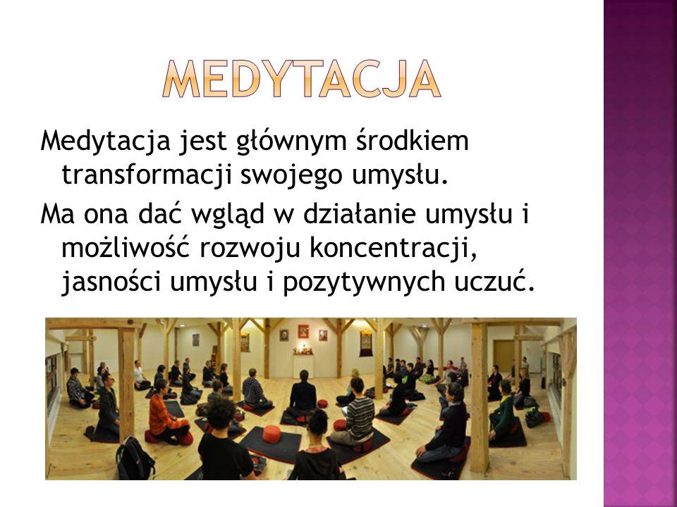 Medytacja jest głównym środkiem transformacji swojego umysłu. Ma ona dać wgląd w działanie umysłu i możliwość rozwoju koncentracji, jasności umysłu i