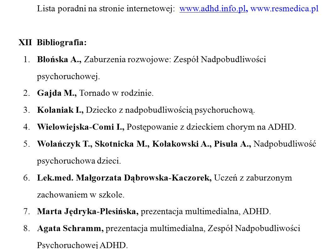 XI Gdzie szukać pomocy: Poradnie Zdrowia Psychicznego dla Dzieci i Młodzieży Lista poradni na stronie internetowej: www.adhd.info.pl, www.resmedica.plwww.adhd.info.pl XII Bibliografia: 1.